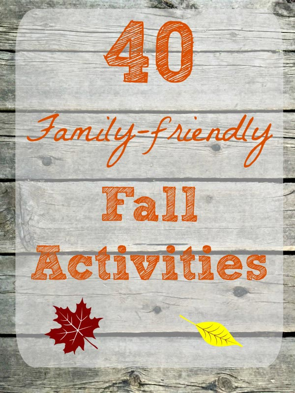 40 Classic family activities for Fall and Autumn