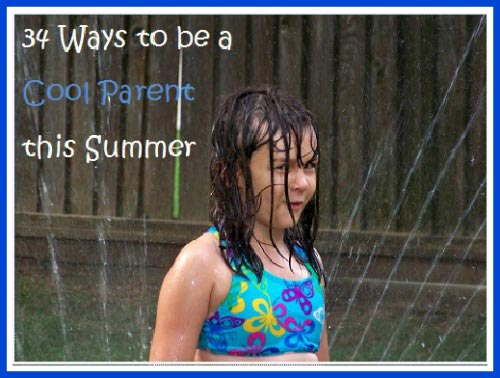 34 Ideas for Summer Fun with the Kids